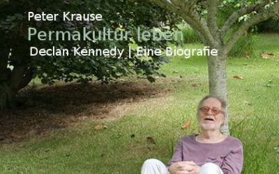 """Permakultur leben"" – A biography of Declan Kennedy"