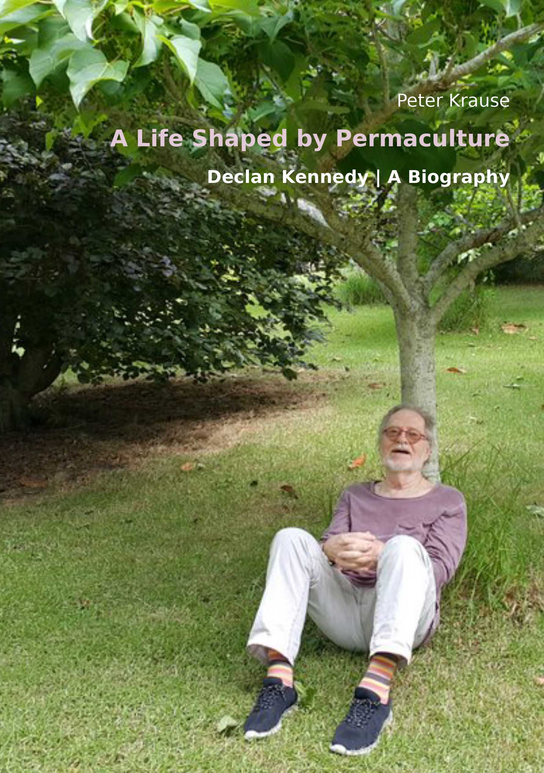 A Life Shaped by Permaculture – A Biography of Declan Kennedy